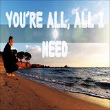 YOU'RE ALL I NEED (2016)